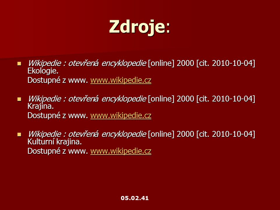 Zdroje: Wikipedie : otevřen á encyklopedie [online] 2000 [cit. 2010-10-04] Ekologie. Wikipedie : otevřen á encyklopedie [online] 2000 [cit. 2010-10-04