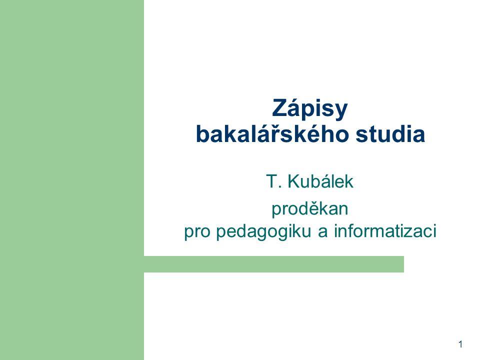 1 Zápisy bakalářského studia T. Kubálek proděkan pro pedagogiku a informatizaci