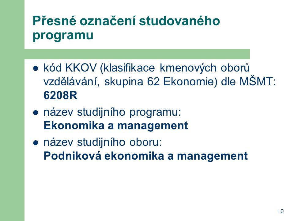 10 Přesné označení studovaného programu kód KKOV (klasifikace kmenových oborů vzdělávání, skupina 62 Ekonomie) dle MŠMT: 6208R název studijního progra