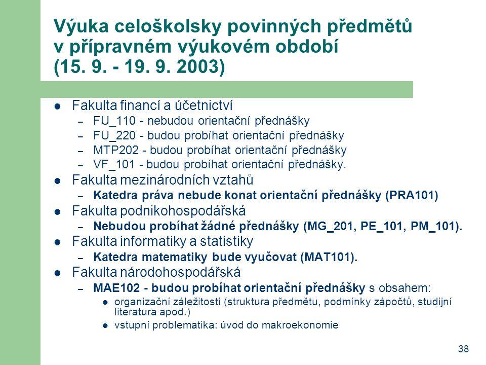 38 Výuka celoškolsky povinných předmětů v přípravném výukovém období (15. 9. - 19. 9. 2003) Fakulta financí a účetnictví – FU_110 - nebudou orientační