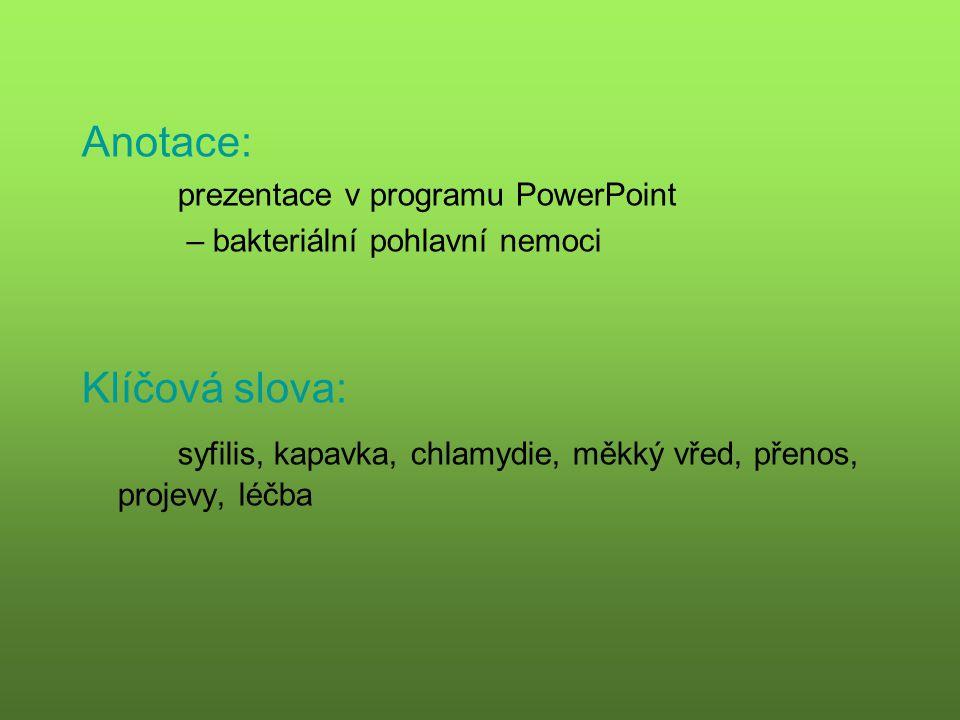 Anotace: prezentace v programu PowerPoint – bakteriální pohlavní nemoci Klíčová slova: syfilis, kapavka, chlamydie, měkký vřed, přenos, projevy, léčba