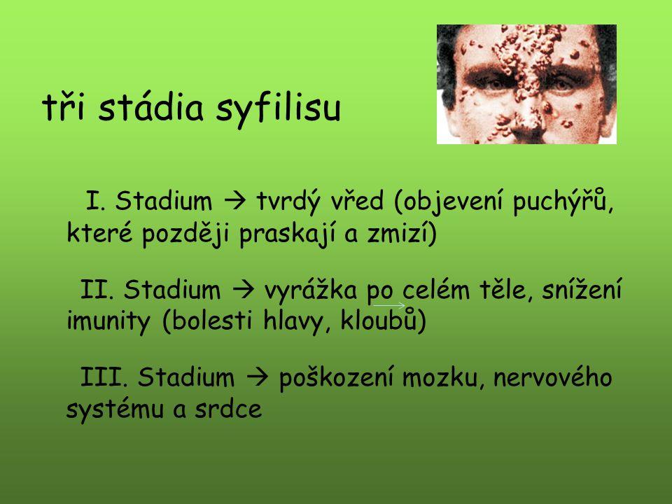 tři stádia syfilisu I.Stadium  tvrdý vřed (objevení puchýřů, které později praskají a zmizí) II.