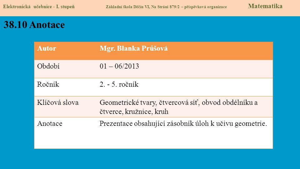 AutorMgr. Blanka Průšová Období01 – 06/2013 Ročník2. - 5. ročník Klíčová slovaGeometrické tvary, čtvercová síť, obvod obdélníku a čtverce, kružnice, k