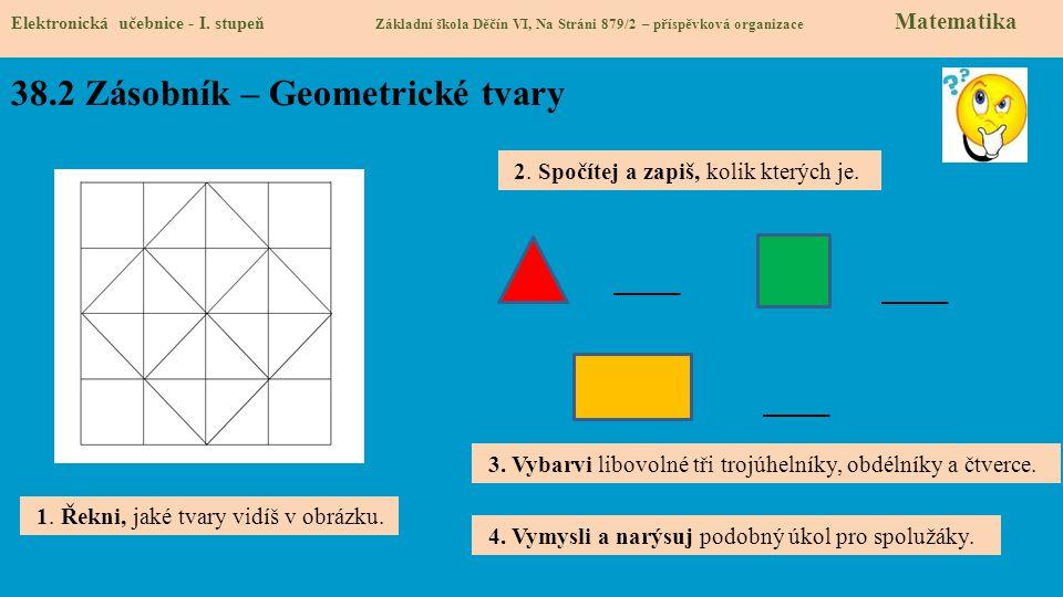 38.2 Zásobník – Geometrické tvary Elektronická učebnice - I. stupeň Základní škola Děčín VI, Na Stráni 879/2 – příspěvková organizace Matematika 1. Ře