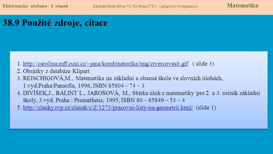 Elektronická učebnice - I. stupeň Základní škola Děčín VI, Na Stráni 879/2 – příspěvková organizace Matematika 38.9 Použité zdroje, citace 1. http://c