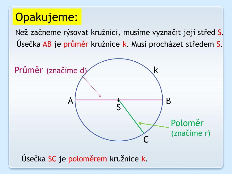 Opakujeme: + Než začneme rýsovat kružnici, musíme vyznačit její střed S.