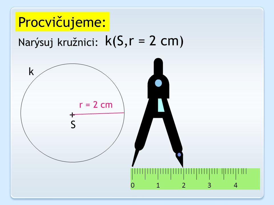 0 1 2 3 4 Procvičujeme: Narýsuj kružnici: k(S,r = 2 cm) S k r = 2 cm +