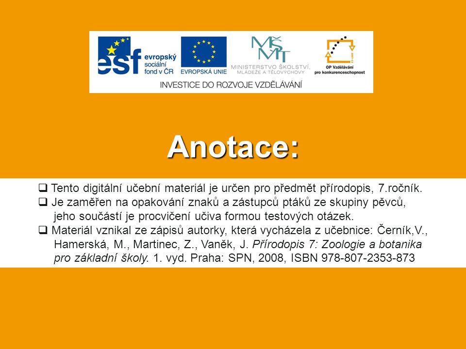 Anotace:  Tento digitální učební materiál je určen pro předmět přírodopis, 7.ročník.  Je zaměřen na opakování znaků a zástupců ptáků ze skupiny pěvc