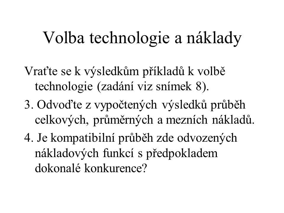 Volba technologie a náklady Vraťte se k výsledkům příkladů k volbě technologie (zadání viz snímek 8). 3. Odvoďte z vypočtených výsledků průběh celkový