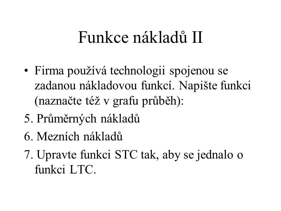 Funkce nákladů II Firma používá technologii spojenou se zadanou nákladovou funkcí. Napište funkci (naznačte též v grafu průběh): 5. Průměrných nákladů