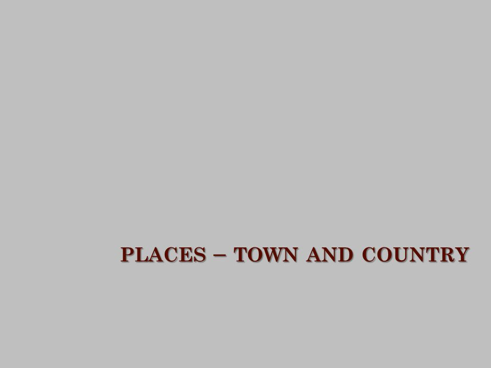 PLACES – TOWN AND COUNTRY