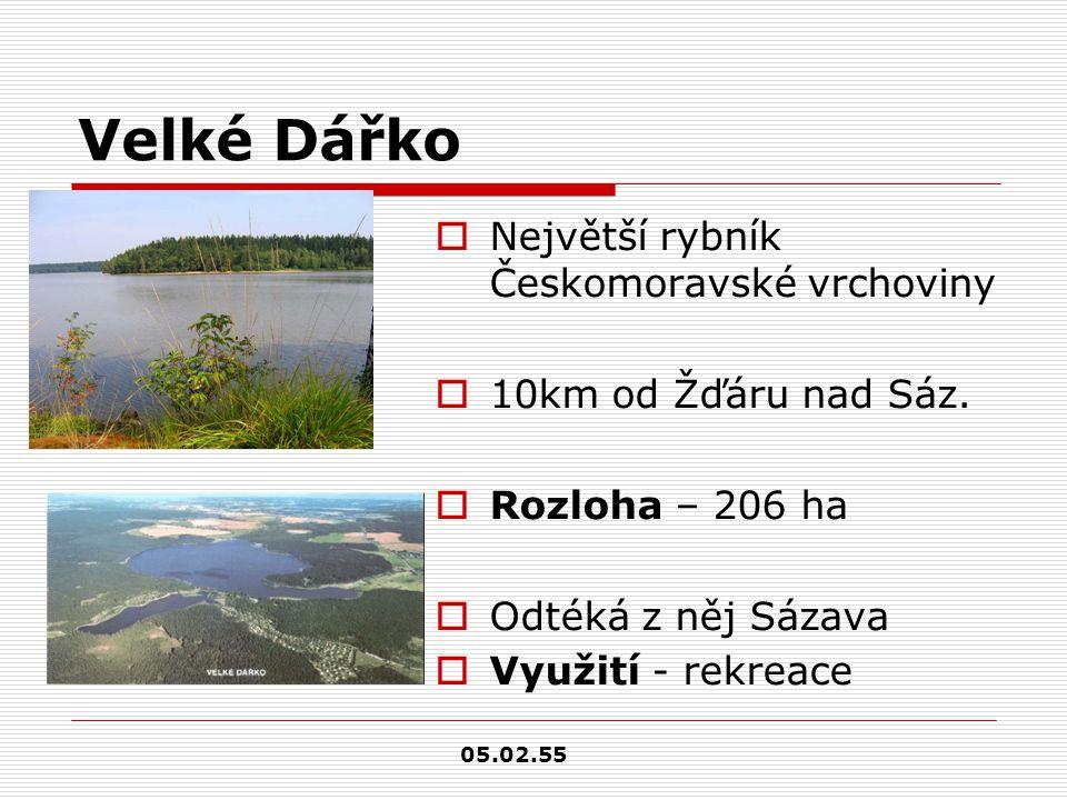 Velké Dářko  Největší rybník Českomoravské vrchoviny  10km od Žďáru nad Sáz.  Rozloha – 206 ha  Odtéká z něj Sázava  Využití - rekreace 05.02.55