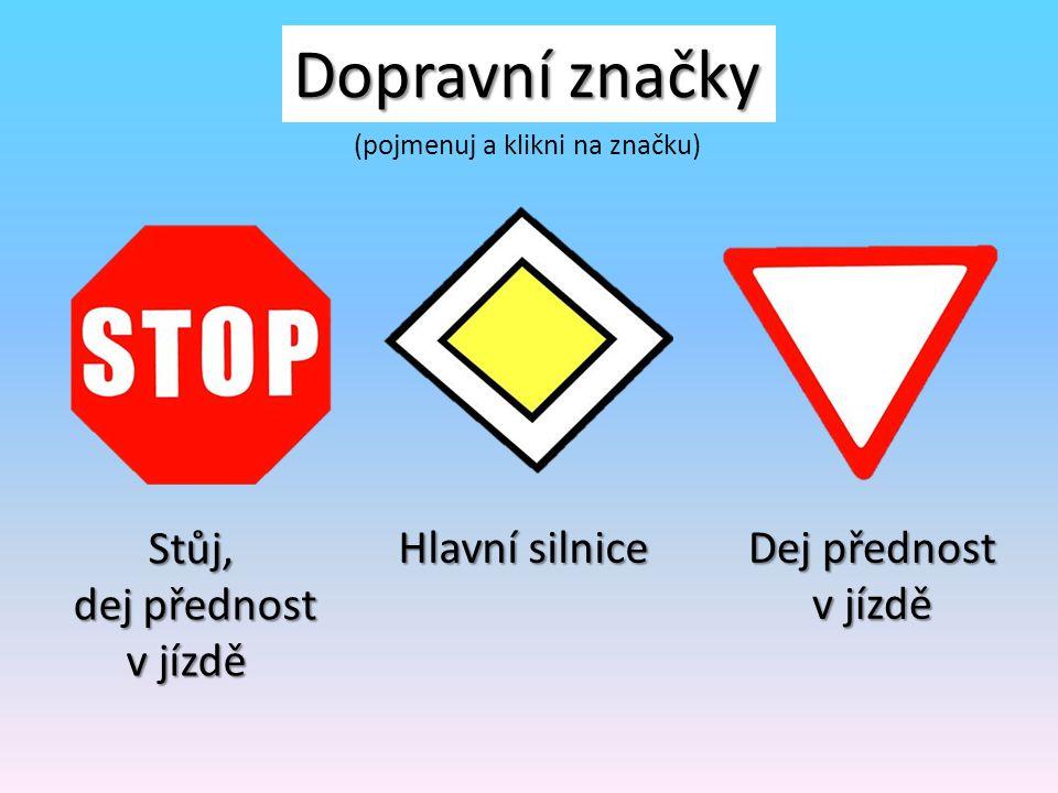 Dopravní značky Zákaz vjezdu Zákaz vjezdu všech vozidel Zákaz vjezdu jízdních kol jízdních kol Zákaz vstupu chodcům chodcům (pojmenuj a klikni na znač