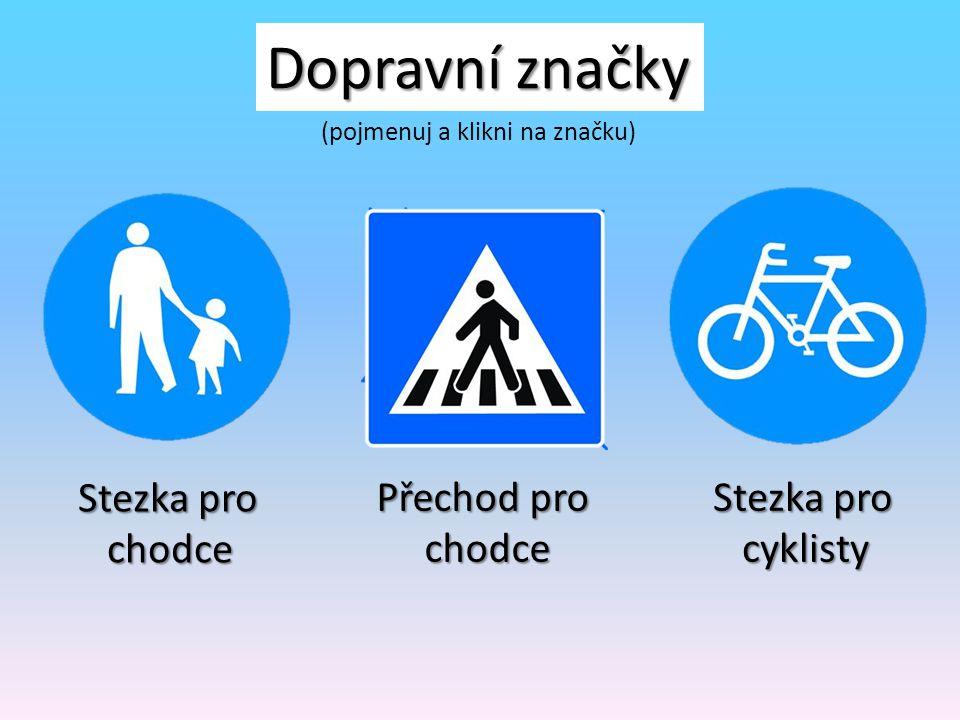 Dopravní značky Stůj, Stůj, dej přednost v jízdě v jízdě Hlavní silnice Dej přednost v jízdě v jízdě (pojmenuj a klikni na značku)