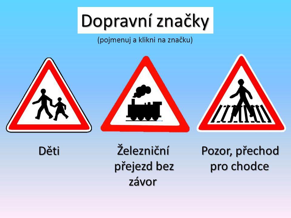 Dopravní značky Stezka pro chodce chodce Přechod pro chodce chodce Stezka pro cyklisty cyklisty (pojmenuj a klikni na značku)