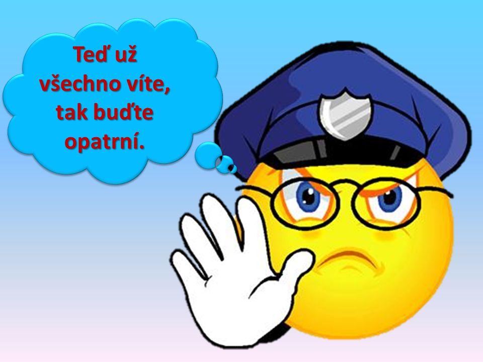 POLICIE N E B O Když potřebujeme pomoc voláme: 158 150 155 záchranná služba hasiči policie 112 tísňové volání