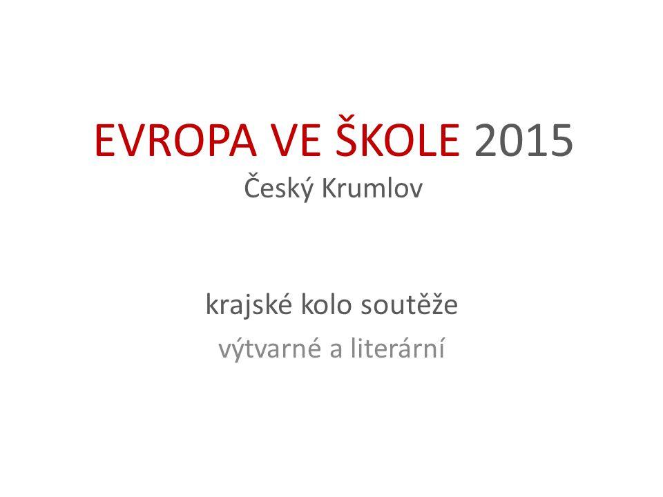 EVROPA VE ŠKOLE 2015 Český Krumlov krajské kolo soutěže výtvarné a literární