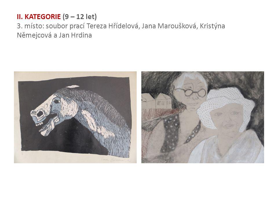 II. KATEGORIE (9 – 12 let) 3. místo: soubor prací Tereza Hřídelová, Jana Maroušková, Kristýna Němejcová a Jan Hrdina