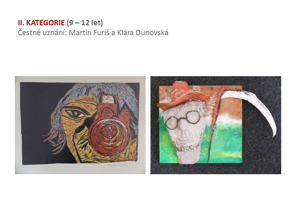 II. KATEGORIE (9 – 12 let) Čestné uznání: Martin Furiš a Klára Dunovská