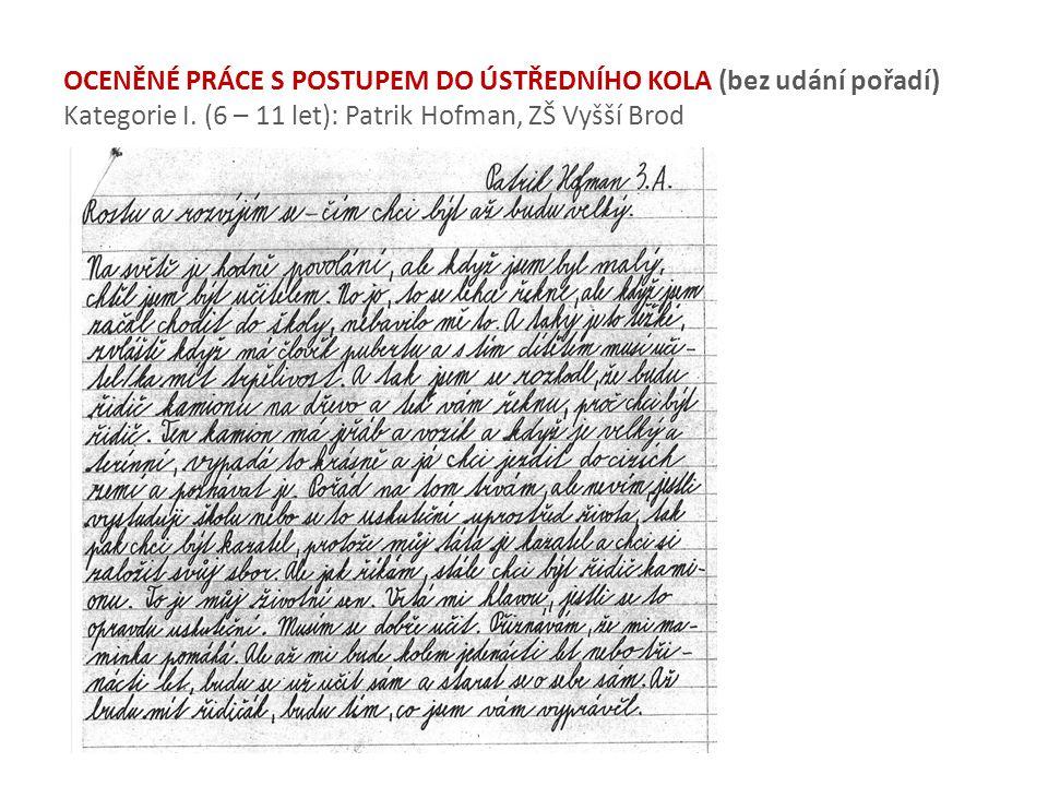 OCENĚNÉ PRÁCE S POSTUPEM DO ÚSTŘEDNÍHO KOLA (bez udání pořadí) Kategorie I. (6 – 11 let): Patrik Hofman, ZŠ Vyšší Brod