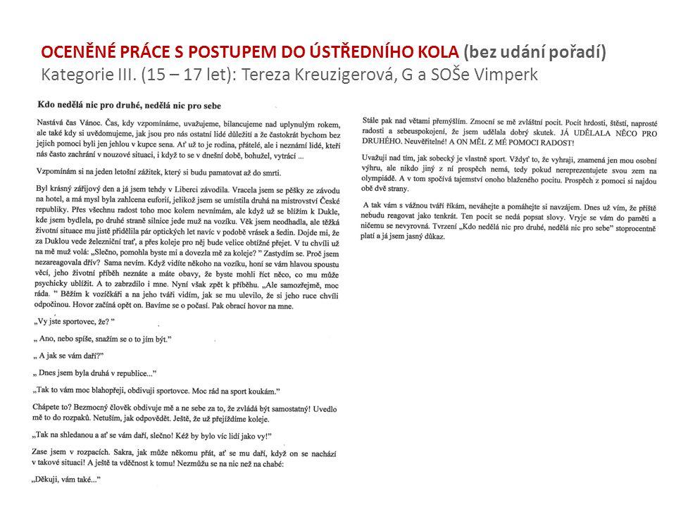 OCENĚNÉ PRÁCE S POSTUPEM DO ÚSTŘEDNÍHO KOLA (bez udání pořadí) Kategorie III. (15 – 17 let): Tereza Kreuzigerová, G a SOŠe Vimperk