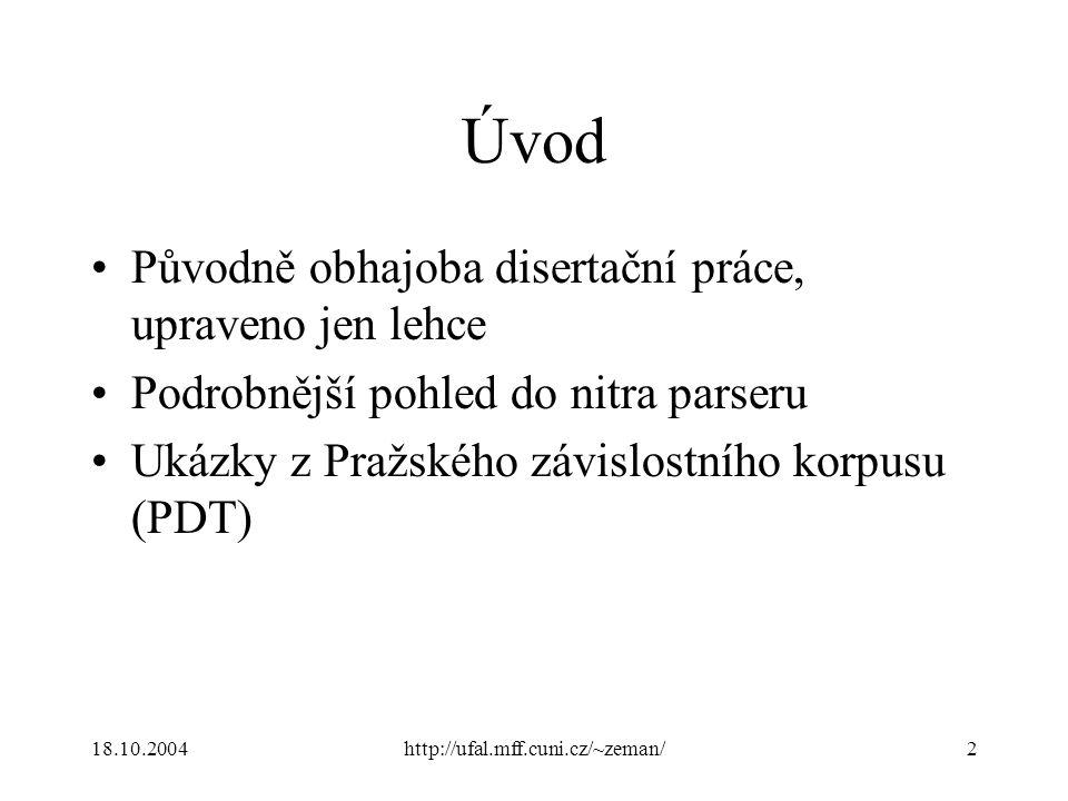 18.10.2004http://ufal.mff.cuni.cz/~zeman/2 Úvod Původně obhajoba disertační práce, upraveno jen lehce Podrobnější pohled do nitra parseru Ukázky z Pražského závislostního korpusu (PDT)