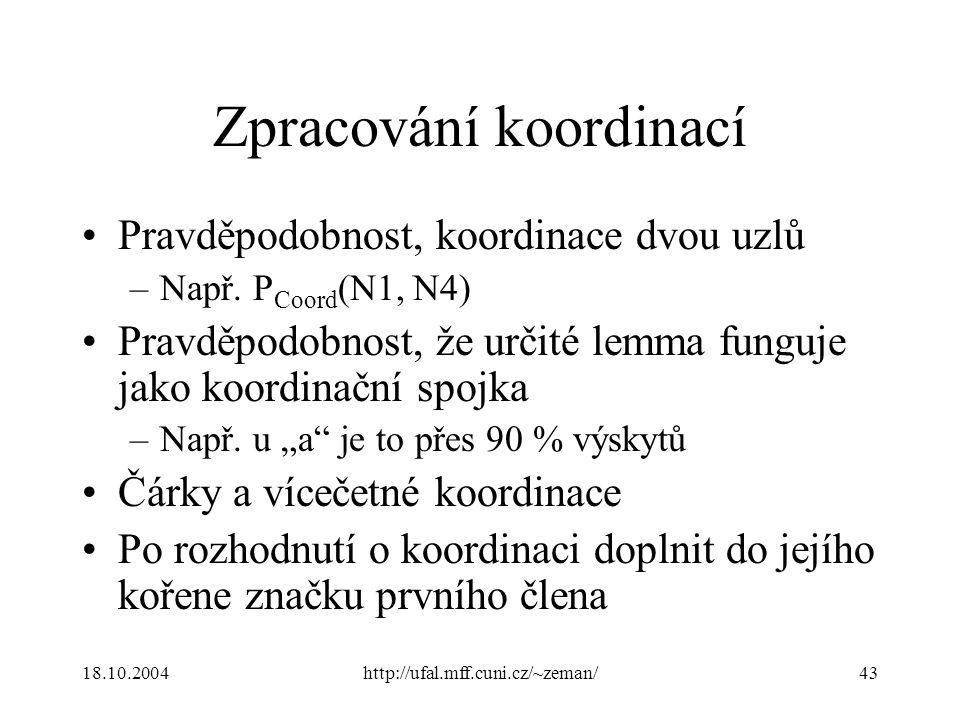 18.10.2004http://ufal.mff.cuni.cz/~zeman/43 Zpracování koordinací Pravděpodobnost, koordinace dvou uzlů –Např.