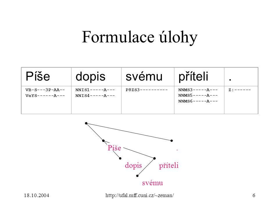 18.10.2004http://ufal.mff.cuni.cz/~zeman/6 Formulace úlohy Píšedopissvémupříteli.