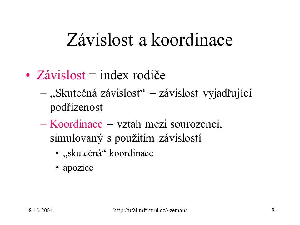 """18.10.2004http://ufal.mff.cuni.cz/~zeman/8 Závislost a koordinace Závislost = index rodiče –""""Skutečná závislost"""" = závislost vyjadřující podřízenost –"""