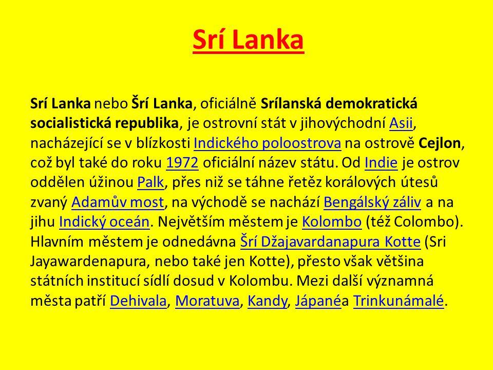 Srí Lanka Srí Lanka nebo Šrí Lanka, oficiálně Srílanská demokratická socialistická republika, je ostrovní stát v jihovýchodní Asii, nacházející se v b