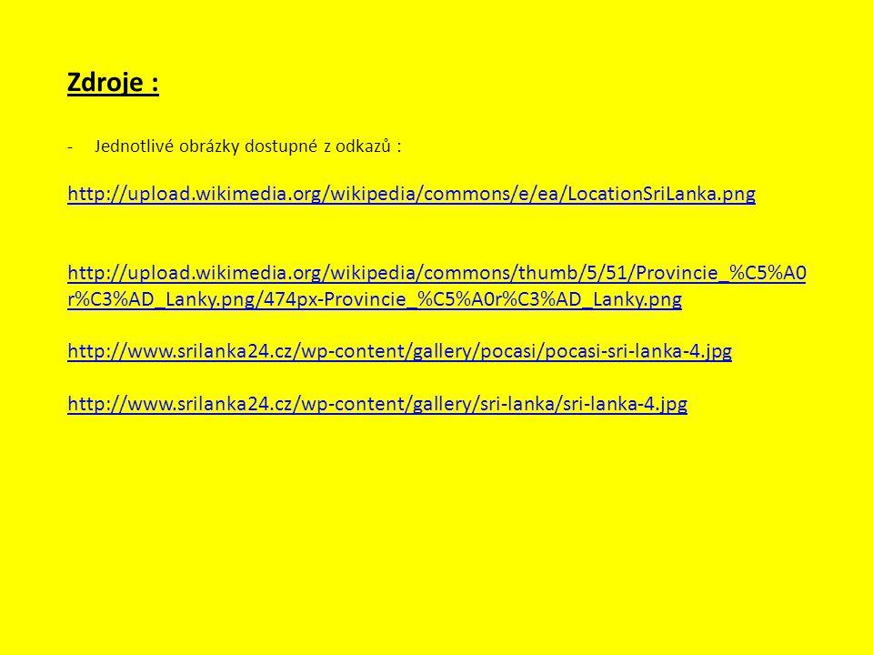 Zdroje : -Jednotlivé obrázky dostupné z odkazů : http://upload.wikimedia.org/wikipedia/commons/e/ea/LocationSriLanka.png http://upload.wikimedia.org/w