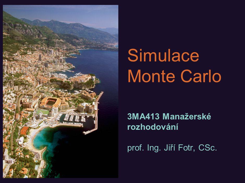 Simulace Monte Carlo 3MA413 Manažerské rozhodování prof. Ing. Jiří Fotr, CSc.