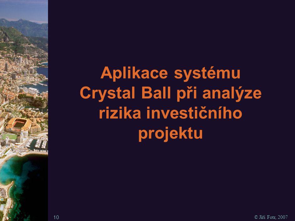 10 © Jiří Fotr, 2007 Aplikace systému Crystal Ball při analýze rizika investičního projektu