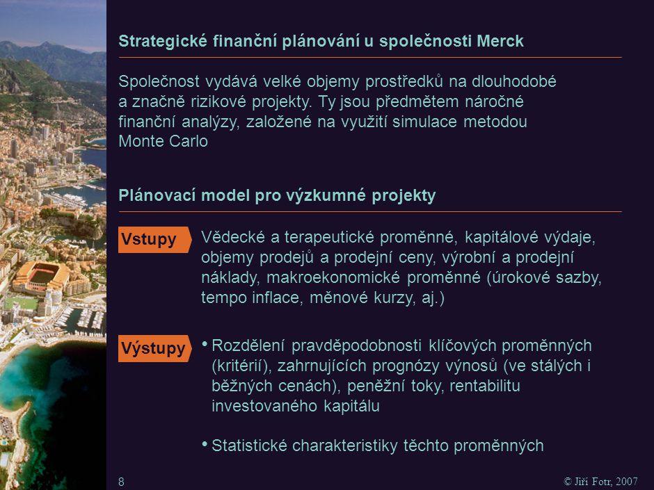 8 © Jiří Fotr, 2007 Strategické finanční plánování u společnosti Merck Společnost vydává velké objemy prostředků na dlouhodobé a značně rizikové proje