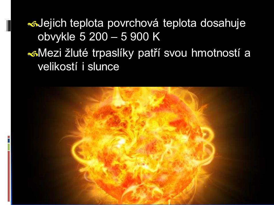  Jejich teplota povrchová teplota dosahuje obvykle 5 200 – 5 900 K  Mezi žluté trpaslíky patří svou hmotností a velikostí i slunce
