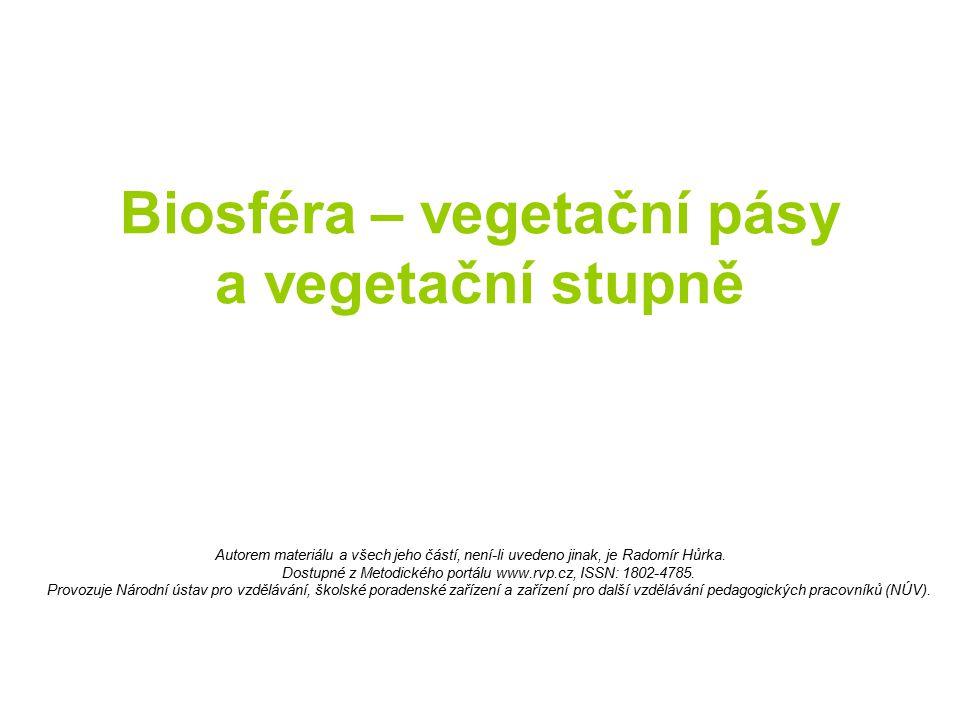Biosféra – vegetační pásy a vegetační stupně Autorem materiálu a všech jeho částí, není-li uvedeno jinak, je Radomír Hůrka. Dostupné z Metodického por