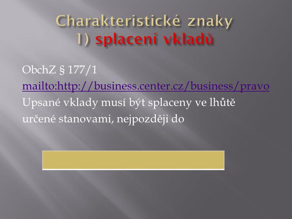 ObchZ § 177/1 mailto:http://business.center.cz/business/pravo Upsané vklady musí být splaceny ve lhůtě určené stanovami, nejpozději do