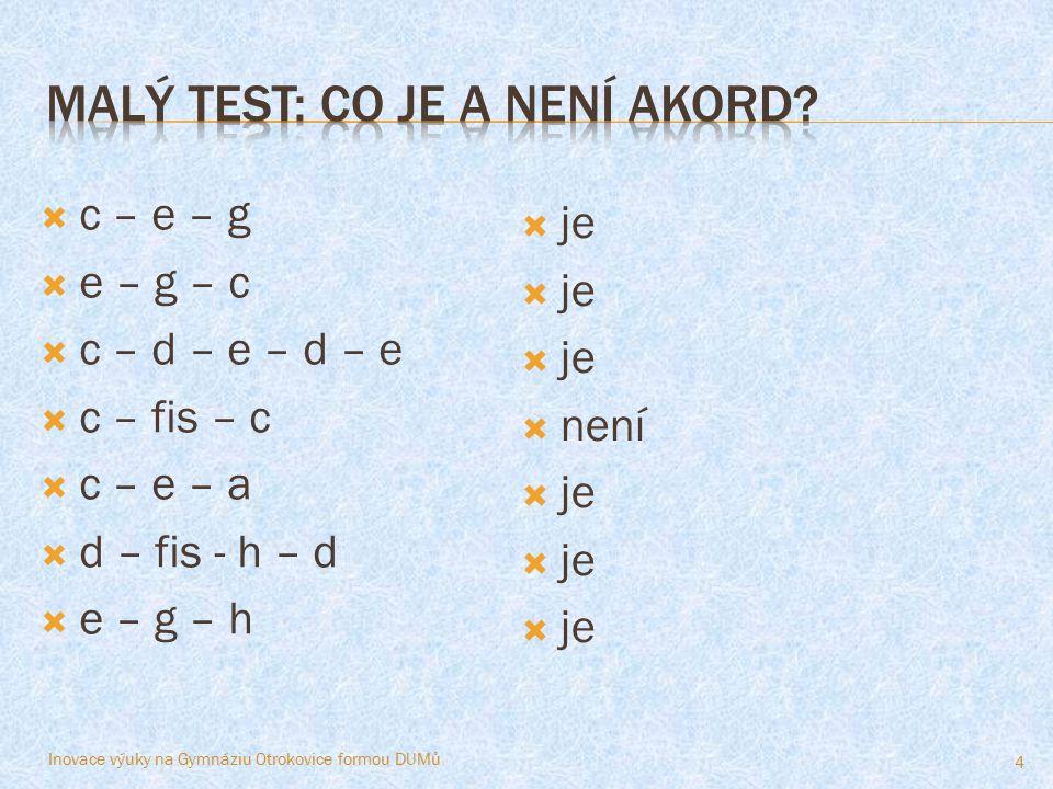  je (c – f – h)  není (e – g – e)  je (c – g – c – e)  není (d – h – d) Inovace výuky na Gymnáziu Otrokovice formou DUMů 5