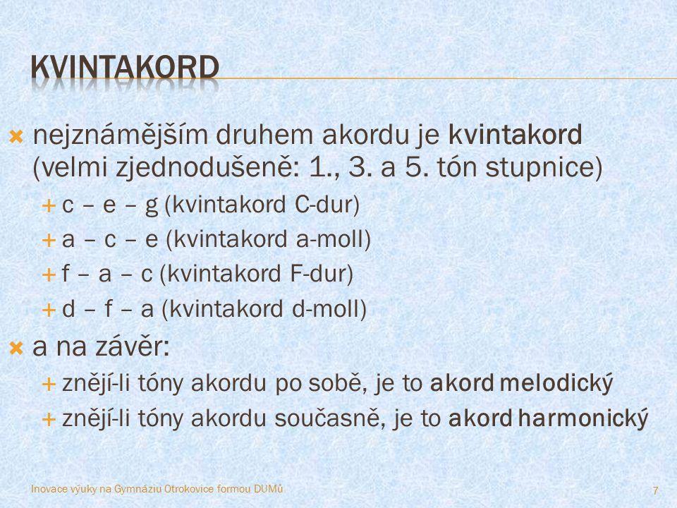  nejznámějším druhem akordu je kvintakord (velmi zjednodušeně: 1., 3. a 5. tón stupnice)  c – e – g (kvintakord C-dur)  a – c – e (kvintakord a-mol