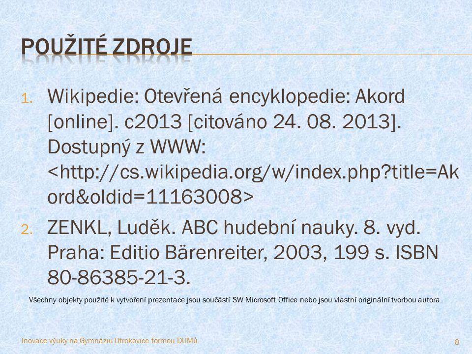 1. Wikipedie: Otevřená encyklopedie: Akord [online]. c2013 [citováno 24. 08. 2013]. Dostupný z WWW: 2. ZENKL, Luděk. ABC hudební nauky. 8. vyd. Praha: