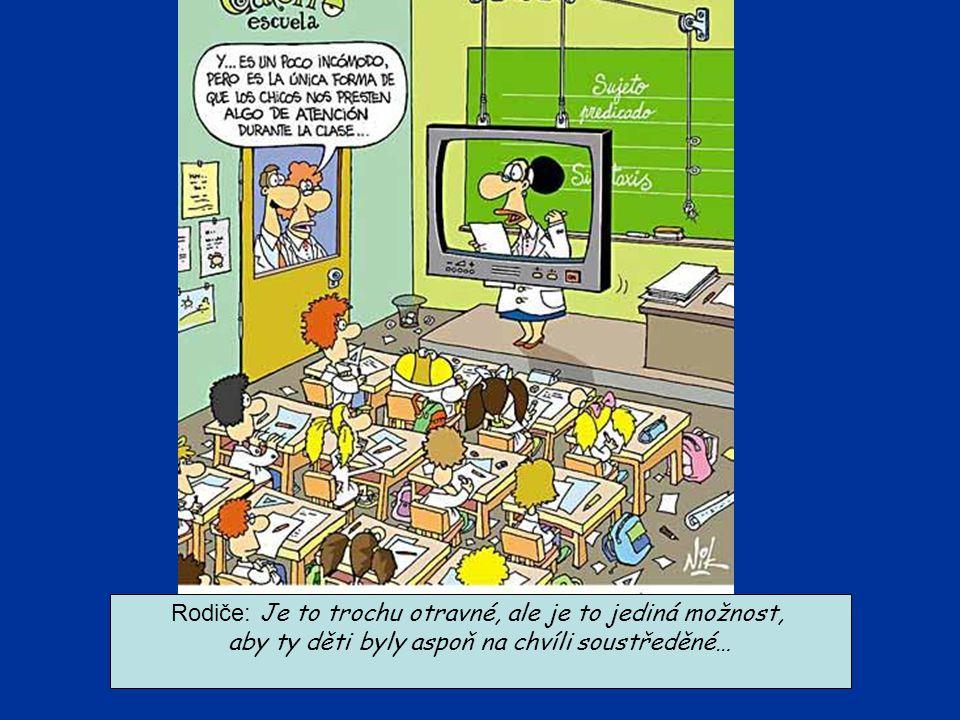Rodiče: Je to trochu otravné, ale je to jediná možnost, aby ty děti byly aspoň na chvíli soustředěné…