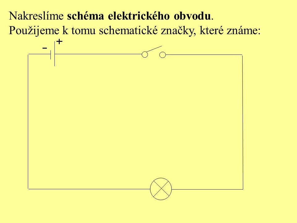 Nakreslíme schéma elektrického obvodu. Použijeme k tomu schematické značky, které známe: