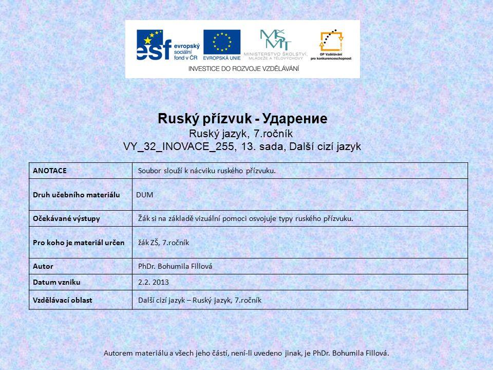 Autorem materiálu a všech jeho částí, není-li uvedeno jinak, je PhDr. Bohumila Fillová. ANOTACE Soubor slouží k nácviku ruského přízvuku. Druh učebníh