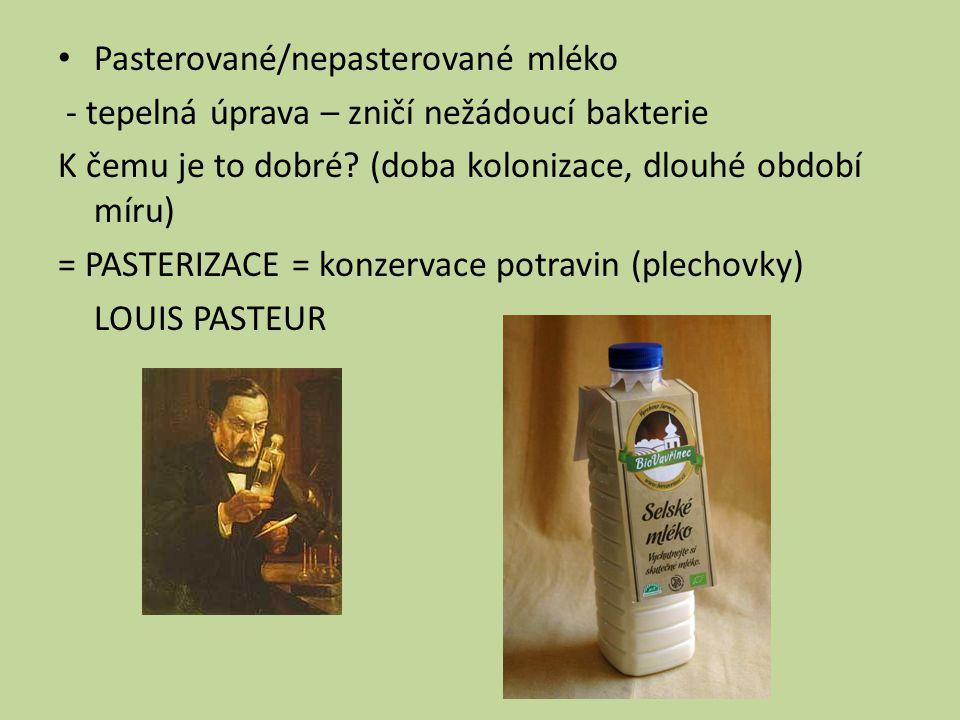 Pasterované/nepasterované mléko - tepelná úprava – zničí nežádoucí bakterie K čemu je to dobré.