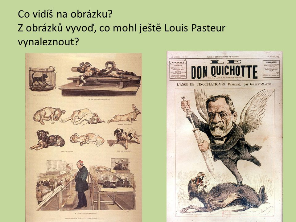 Co vidíš na obrázku? Z obrázků vyvoď, co mohl ještě Louis Pasteur vynaleznout?