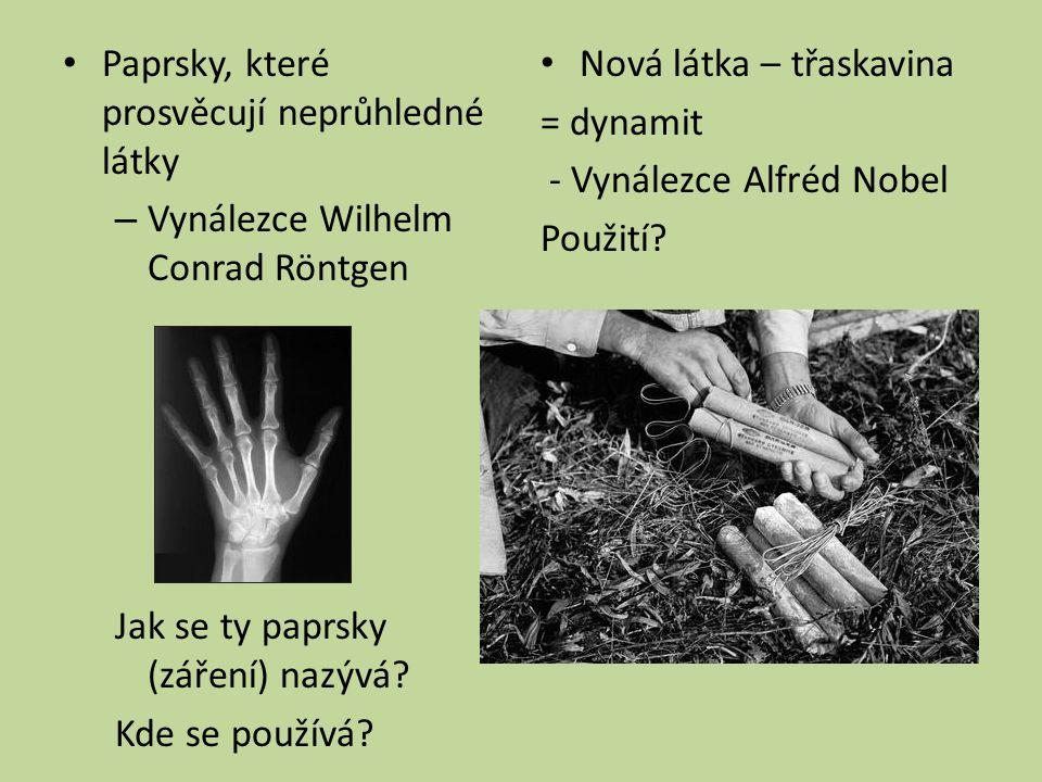 Paprsky, které prosvěcují neprůhledné látky – Vynálezce Wilhelm Conrad Röntgen Jak se ty paprsky (záření) nazývá.