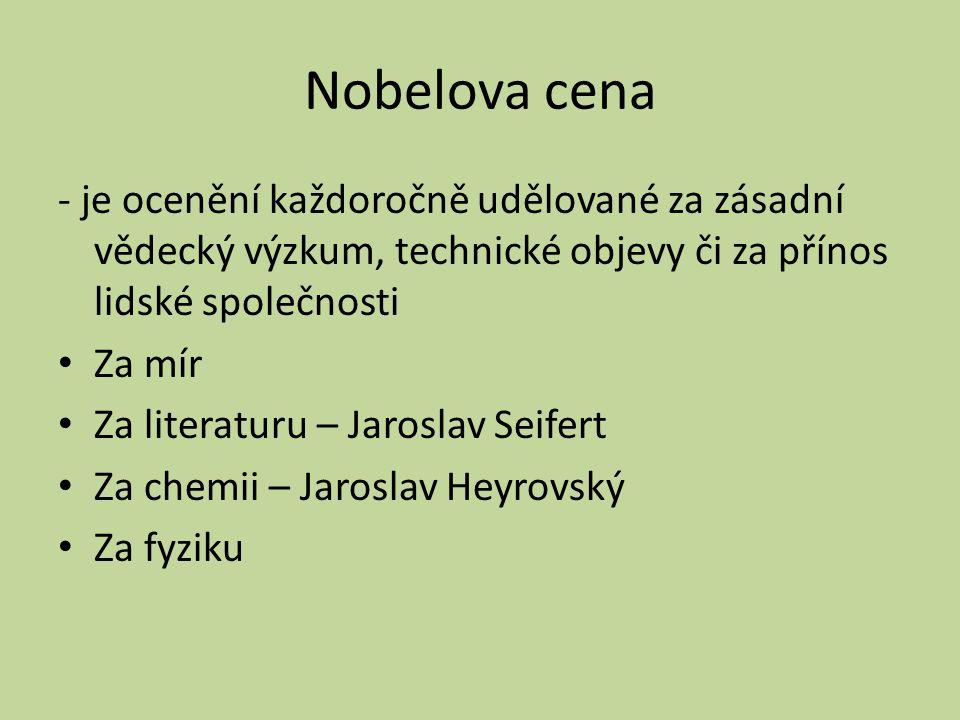 Nobelova cena - je ocenění každoročně udělované za zásadní vědecký výzkum, technické objevy či za přínos lidské společnosti Za mír Za literaturu – Jaroslav Seifert Za chemii – Jaroslav Heyrovský Za fyziku