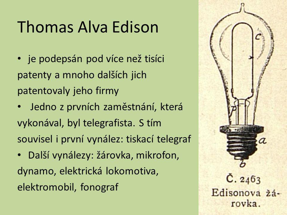 Thomas Alva Edison je podepsán pod více než tisíci patenty a mnoho dalších jich patentovaly jeho firmy Jedno z prvních zaměstnání, která vykonával, byl telegrafista.