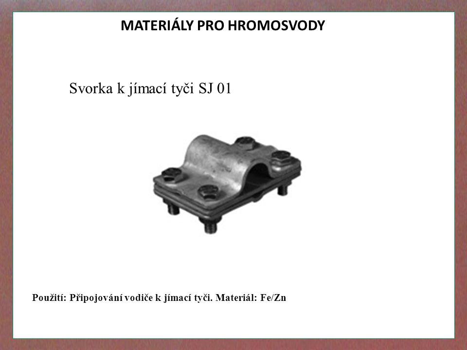 MATERIÁLY PRO HROMOSVODY Svorka k jímací tyči SJ 01 Použití: Připojování vodiče k jímací tyči. Materiál: Fe/Zn