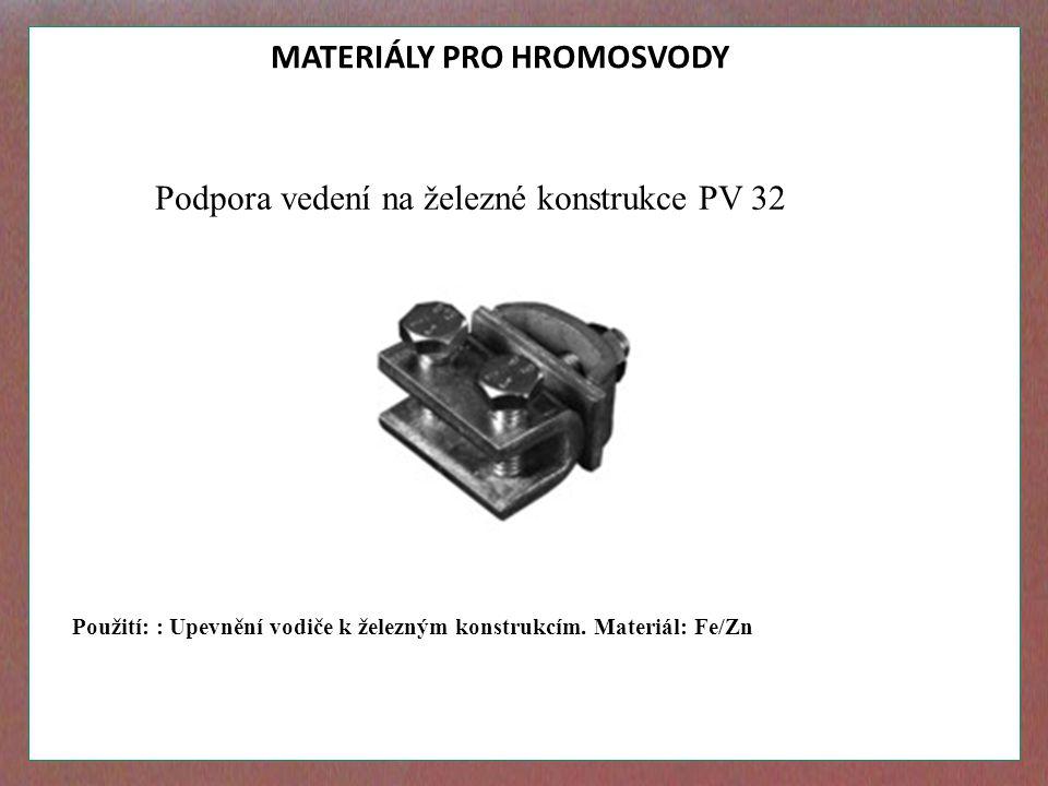MATERIÁLY PRO HROMOSVODY Podpora vedení na železné konstrukce PV 32 Použití: : Upevnění vodiče k železným konstrukcím. Materiál: Fe/Zn